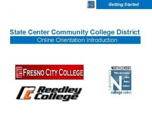 Getting Started State Center Community College District Online