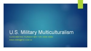 U S Military Multiculturalism CLASSMEETING THURSDAY MAY 7