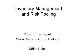 Inventory Management and Risk Pooling Tokyo University of