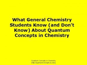 What General Chemistry Students Know and Dont Know