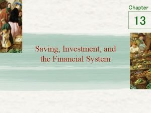 Chapter 13 Saving Investment and the Financial System