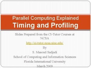 Parallel Computing Explained Timing and Profiling Slides Prepared