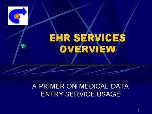 EHR SERVICES OVERVIEW A PRIMER ON MEDICAL DATA