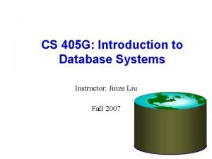CS 405 G Introduction to Database Systems Instructor