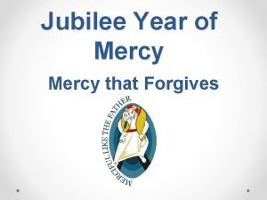 Jubilee Year of Mercy that Forgives During his