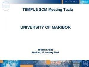 TEMPUS SCM Meeting Tuzla UNIVERSITY OF MARIBOR Mladen