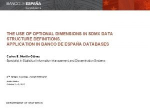 THE USE OF OPTIONAL DIMENSIONS IN SDMX DATA