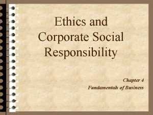 Ethics and Corporate Social Responsibility Chapter 4 Fundamentals