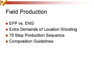 Field Production EFP vs ENG n Extra Demands