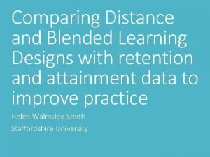 Comparing Distance and Blended Learning Designs with retention