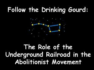 Follow the Drinking Gourd The Role of the