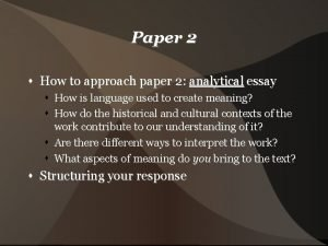 Paper 2 How to approach paper 2 analytical