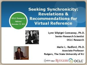 OCLC Research Webinar November 15 2011 Seeking Synchronicity