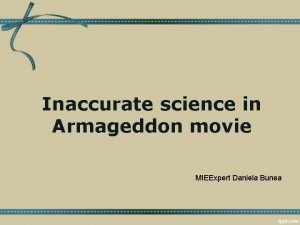 Inaccurate science in Armageddon movie MIEExpert Daniela Bunea