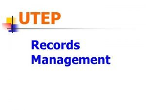 UTEP Records Management Records Management Mission Statement The