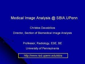 Medical Image Analysis SBIA UPenn Christos Davatzikos Director