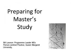 Preparing for Masters Study Bill Lawson Programme Leader