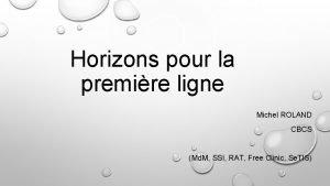 Horizons pour la premire ligne Michel ROLAND CBCS