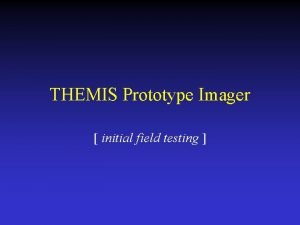 THEMIS Prototype Imager initial field testing Prototype Station
