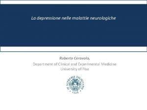 La depressione nelle malattie neurologiche Roberto Ceravolo Department