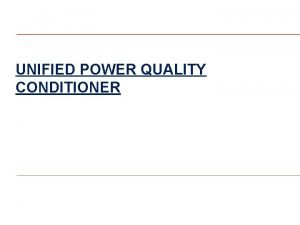 UNIFIED POWER QUALITY CONDITIONER INTRODUCTION Unified power quality