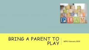 BRING A PARENT TO PLAY WPPS February 2019