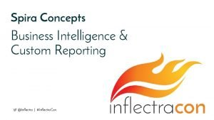 Spira Concepts Business Intelligence Custom Reporting Inflectra Inflectra