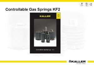 Controllable Gas Springs KF 2 Controllable Gas Springs