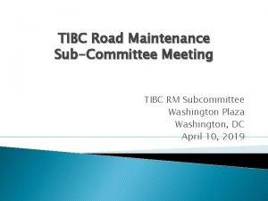 TIBC Road Maintenance SubCommittee Meeting TIBC RM Subcommittee
