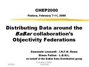 CHEP 2000 Padova February 7 11 2000 Distributing