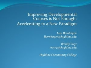 Improving Developmental Courses is Not Enough Accelerating to
