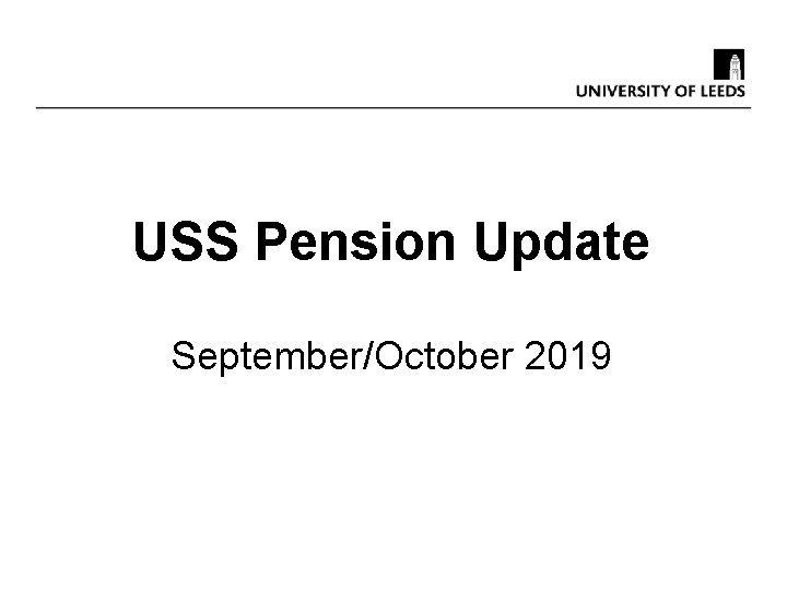 USS Pension Update SeptemberOctober 2019 Purpose of today