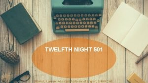 TWELFTH NIGHT 501 Rakhi L Lalwani Assistant Professor