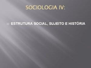 ESTRUTURA SOCIAL SUJEITO E HISTRIA Primeira Unidade Comunicao