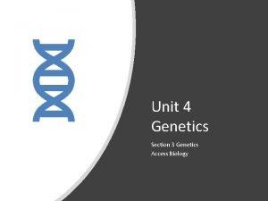 Unit 4 Genetics Section 3 Genetics Access Biology