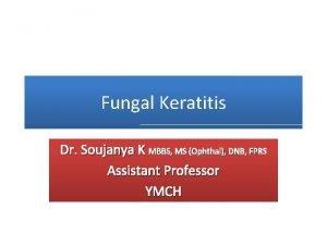 Fungal Keratitis Dr Soujanya K MBBS MS Ophthal