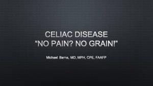 CELIAC DISEASE NO PAIN NO GRAIN MICHAEL BARNA