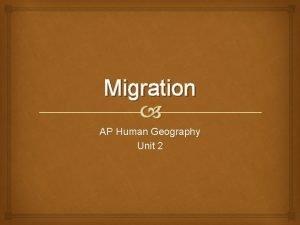 Migration AP Human Geography Unit 2 Mobility Migration