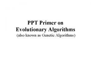 PPT Primer on Evolutionary Algorithms also known as