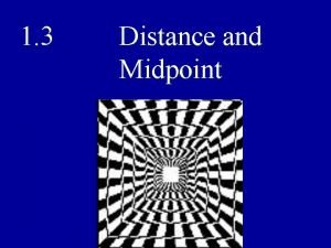 1 3 Distance and Midpoint The distance from
