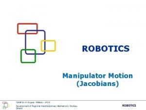ROBOTICS Manipulator Motion Jacobians TEMPUS IV Project 158644