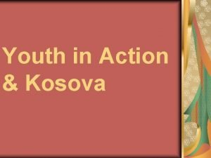 Youth in Action Kosova Introduction Youth in Action
