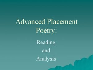 Advanced Placement Poetry Reading and Analysis Poetry provides