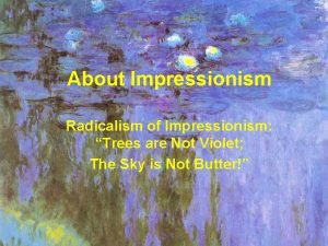About Impressionism Radicalism of Impressionism Trees are Not