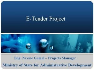 ETender Project Eng Nevine Gamal Projects Manager Ministry