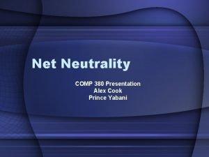 Net Neutrality COMP 380 Presentation Alex Cook Prince