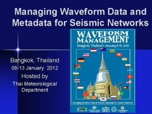 Managing Waveform Data and Metadata for Seismic Networks