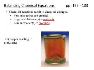 Balancing Chemical Equations pp 125 133 Chemical reactions