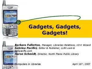 Gadgets Gadgets Barbara Fullerton Manager Librarian Relations 10