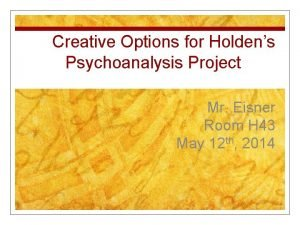 Creative Options for Holdens Psychoanalysis Project Mr Eisner